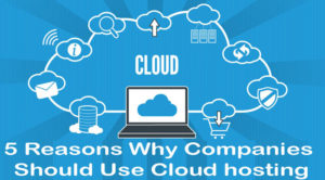5-Reasons-Why-Companies-Should-Use-Cloud-hosting