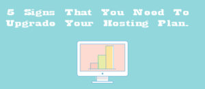 5-Signs-That-You-Need-To-Upgrade-Your-Hosting-Plan