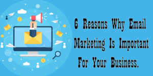 6-Reasons-Why-Email-Marketing-Is-Important-For-Your-Business.