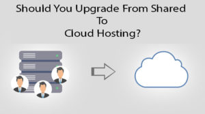 Should-You-Upgrade-From-Shared-To-Cloud-Hosting